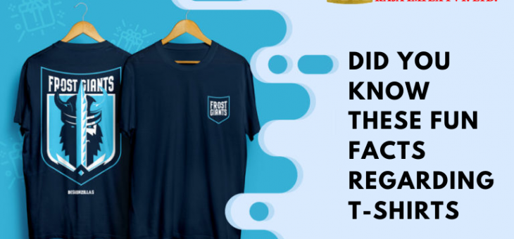 Did you know these fun facts regarding T – Shirts